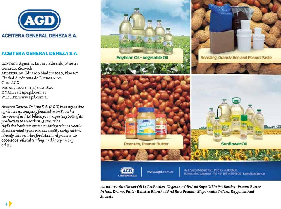 Agd s dedication to customer satisfaction is clearly demonstrated by the various quality certifications already obtained: brc food standard grade a, iso 9001-2008, ethical trading, and haccp among
