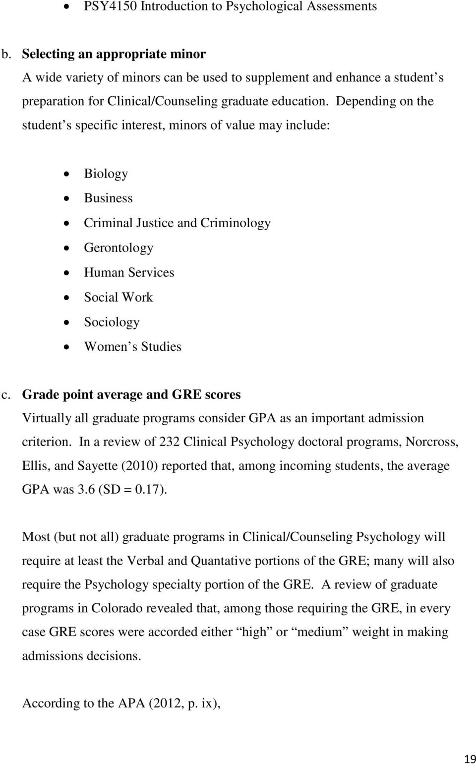 Depending on the student s specific interest, minors of value may include: Biology Business Criminal Justice and Criminology Gerontology Human Services Social Work Sociology Women s Studies c.