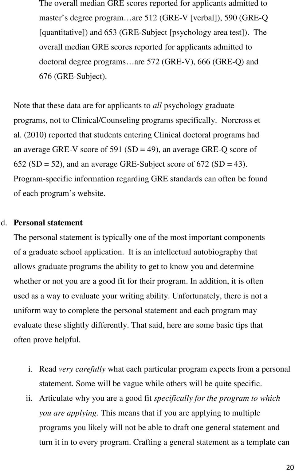 Note that these data are for applicants to all psychology graduate programs, not to Clinical/Counseling programs specifically. Norcross et al.