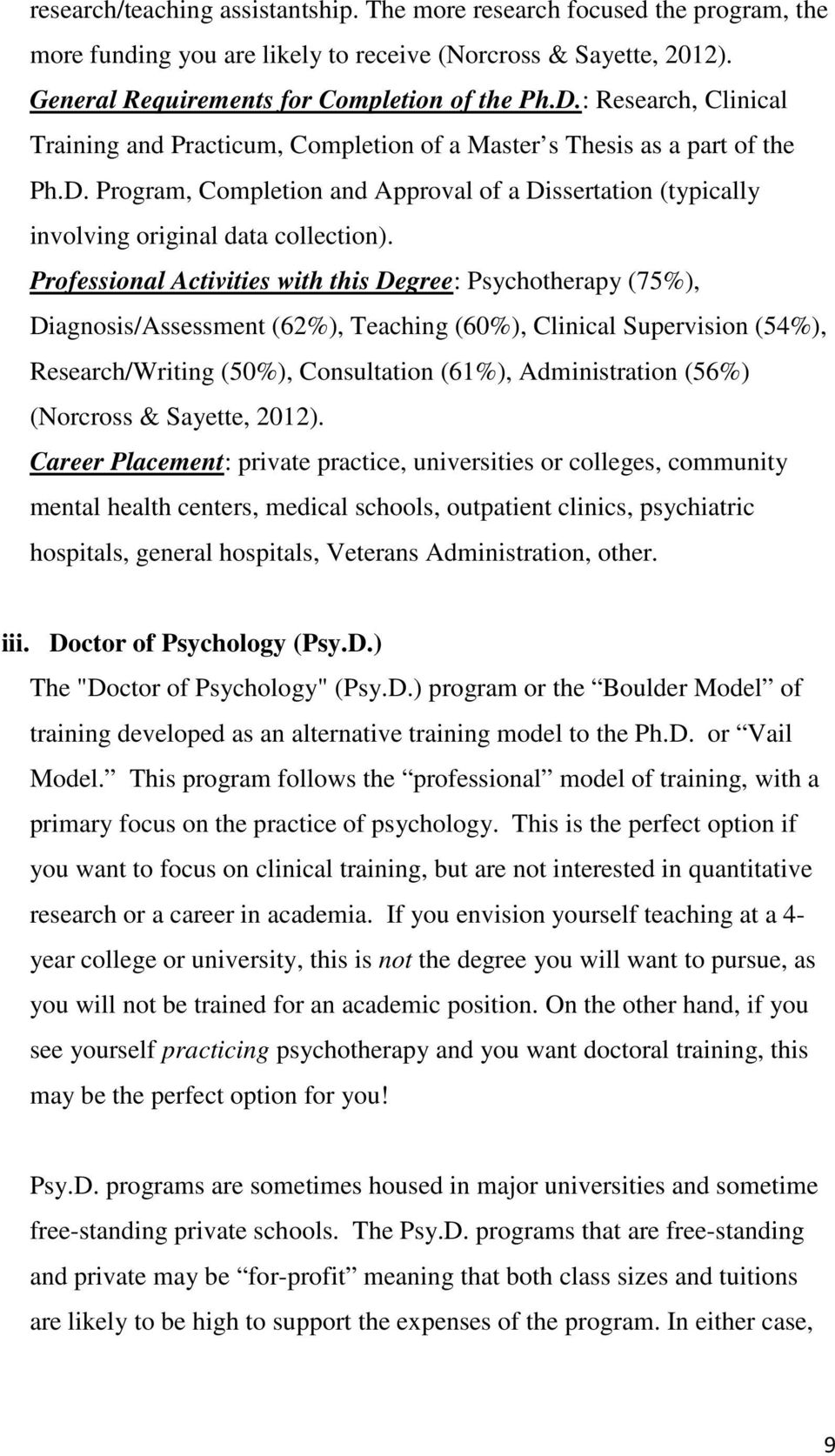 Professional Activities with this Degree: Psychotherapy (75%), Diagnosis/Assessment (62%), Teaching (60%), Clinical Supervision (54%), Research/Writing (50%), Consultation (61%), Administration (56%)