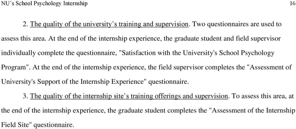 "Program"". At the end of the internship experience, the field supervisor completes the ""Assessment of University's Support of the Internship Experience"" questionnaire. 3."