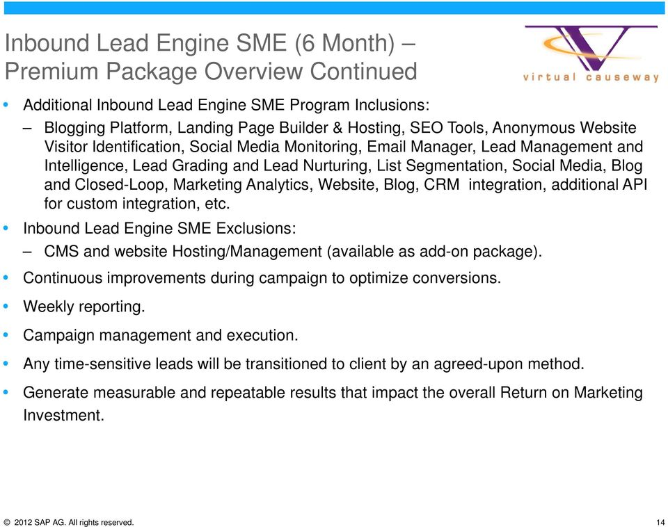 Marketing Analytics, Website, Blog, CRM integration, additional API for custom integration, etc. Inbound Lead Engine SME Exclusions: CMS and website Hosting/Management (available as add-on package).