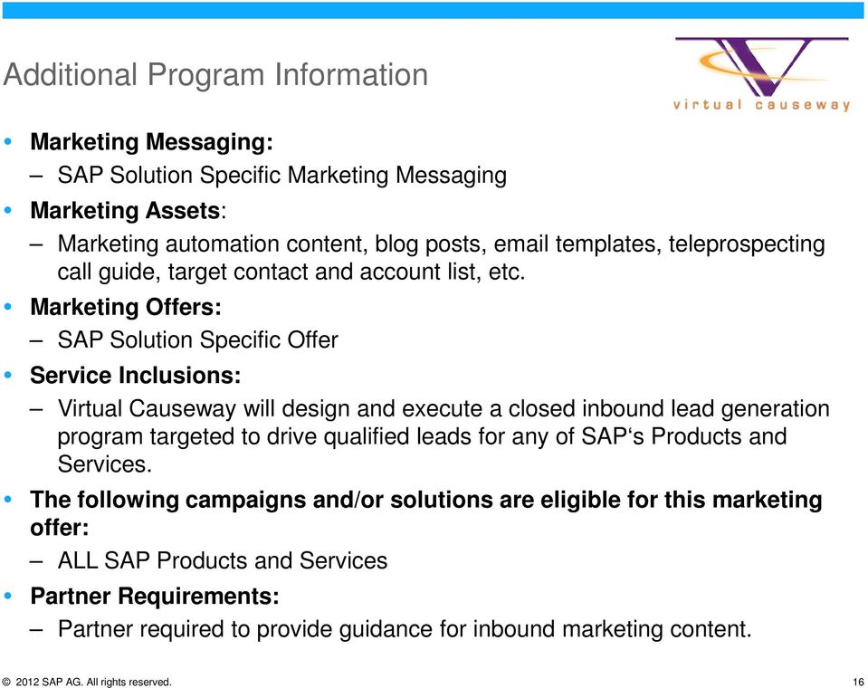 Marketing Offers: SAP Solution Specific Offer Service Inclusions: Virtual Causeway will design and execute a closed inbound lead generation program targeted to drive