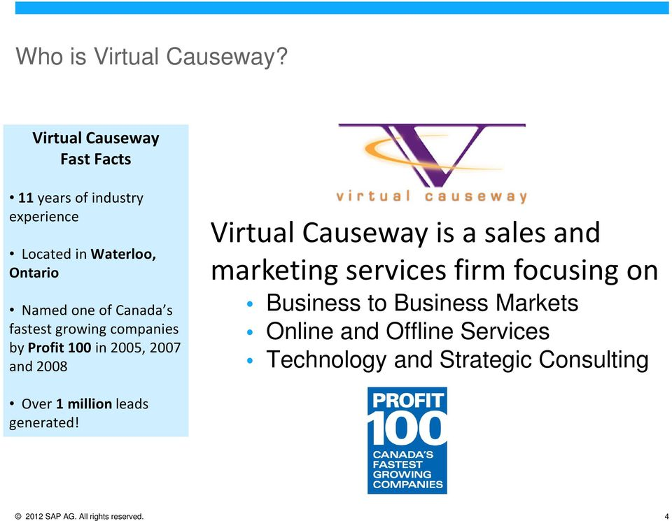 Canada s fastest growing companies by Profit 100 in 2005, 2007 and 2008 Virtual Causeway is a sales and