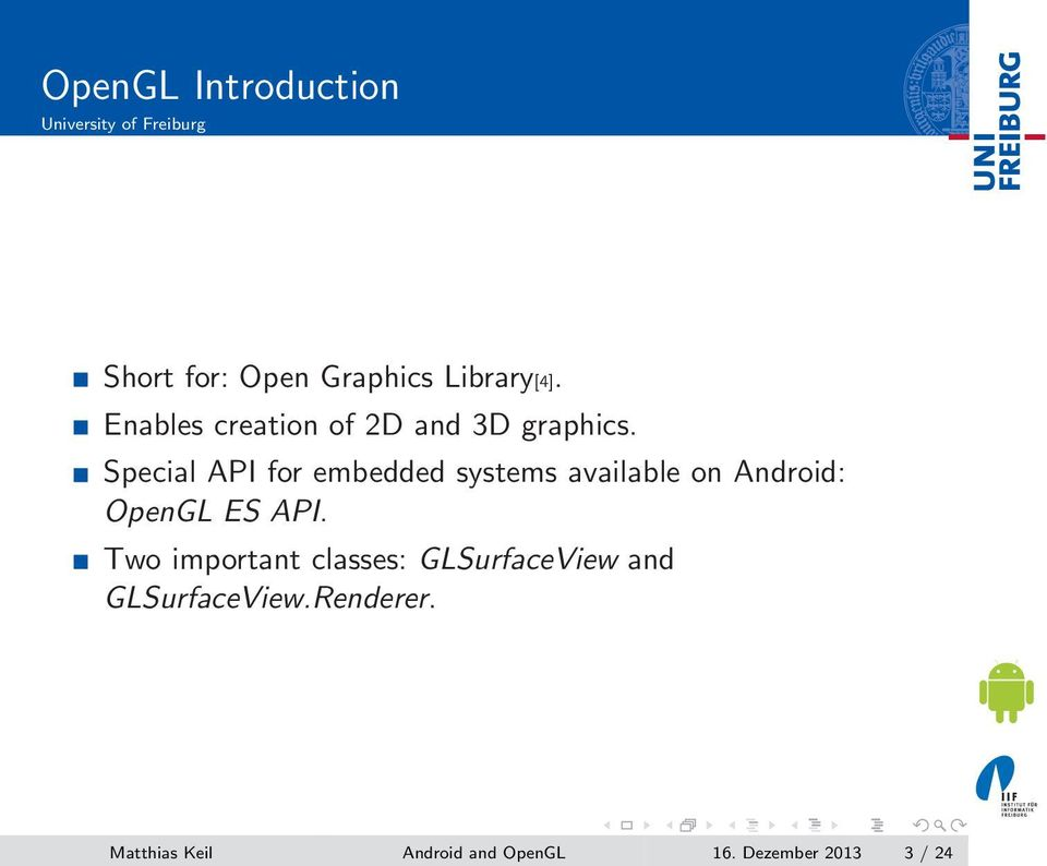 Special API for embedded systems available on Android: OpenGL ES API.