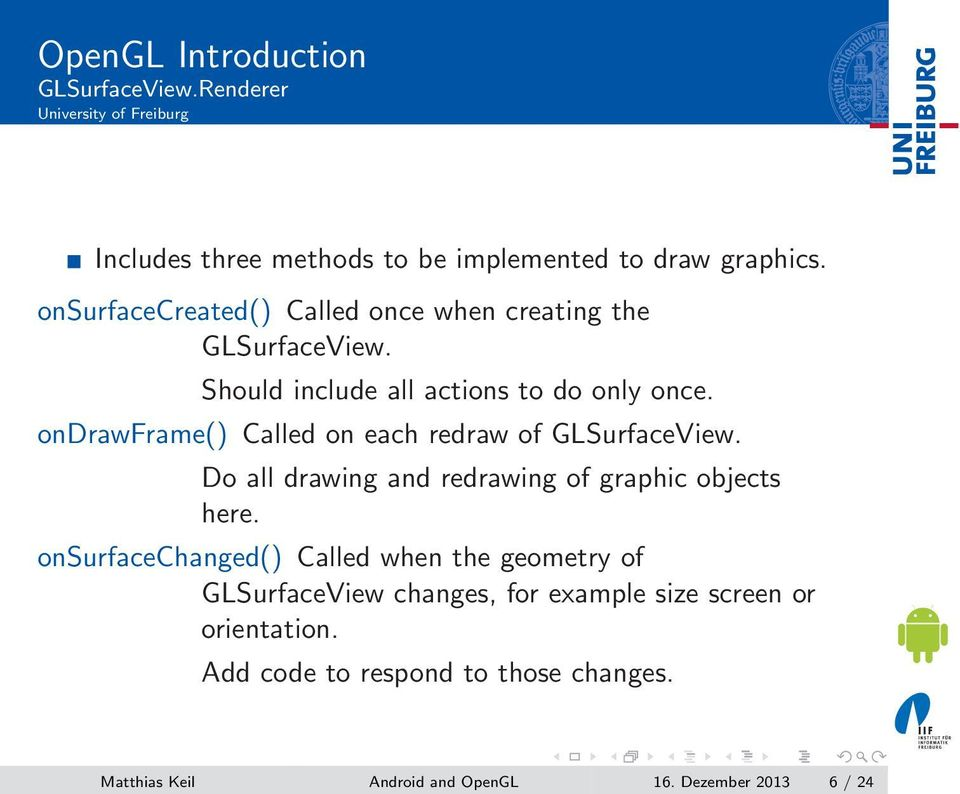 ondrawframe() Called on each redraw of GLSurfaceView. Do all drawing and redrawing of graphic objects here.