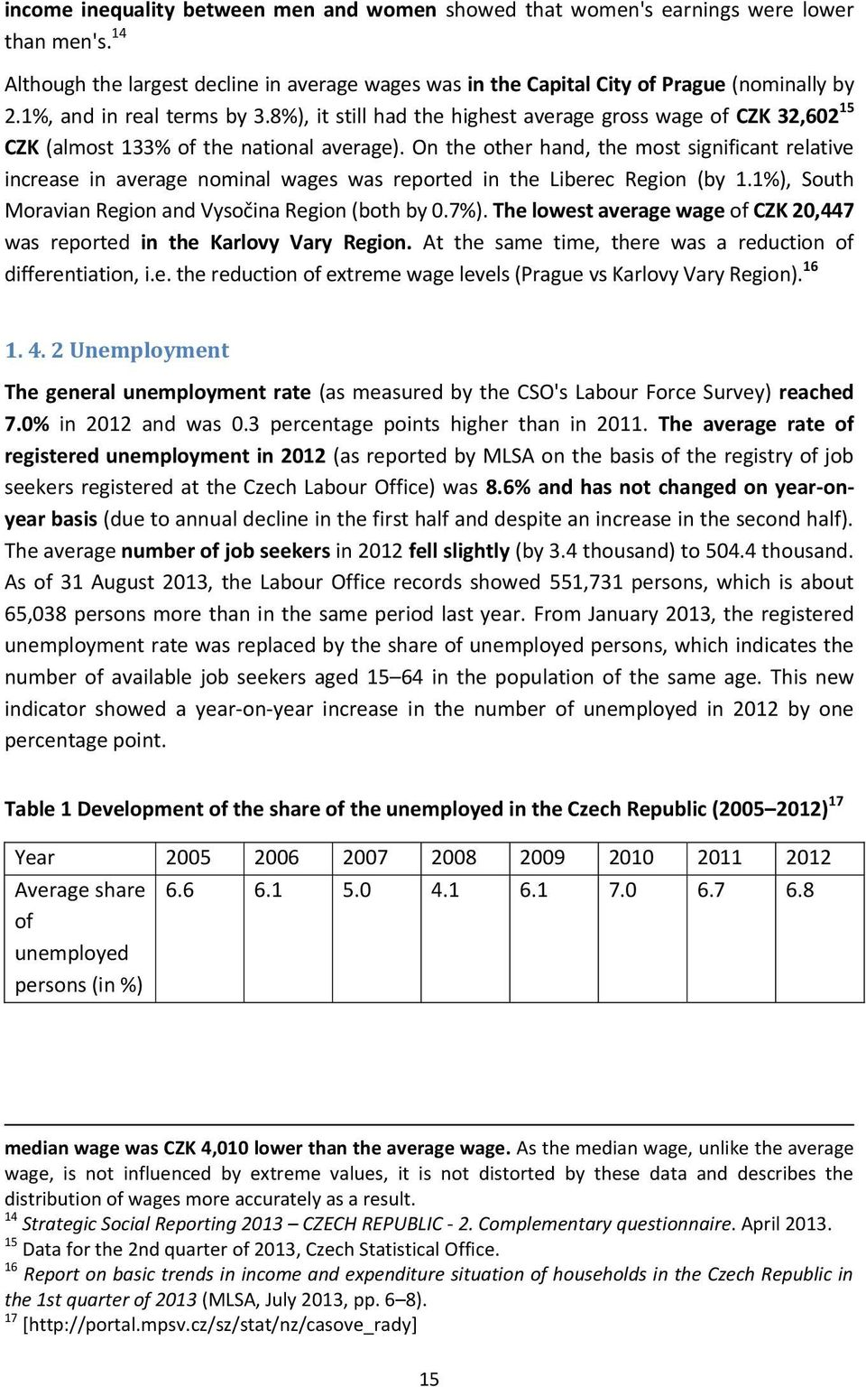 On the other hand, the most significant relative increase in average nominal wages was reported in the Liberec Region (by 1.1%), South Moravian Region and Vysočina Region (both by 0.7%).