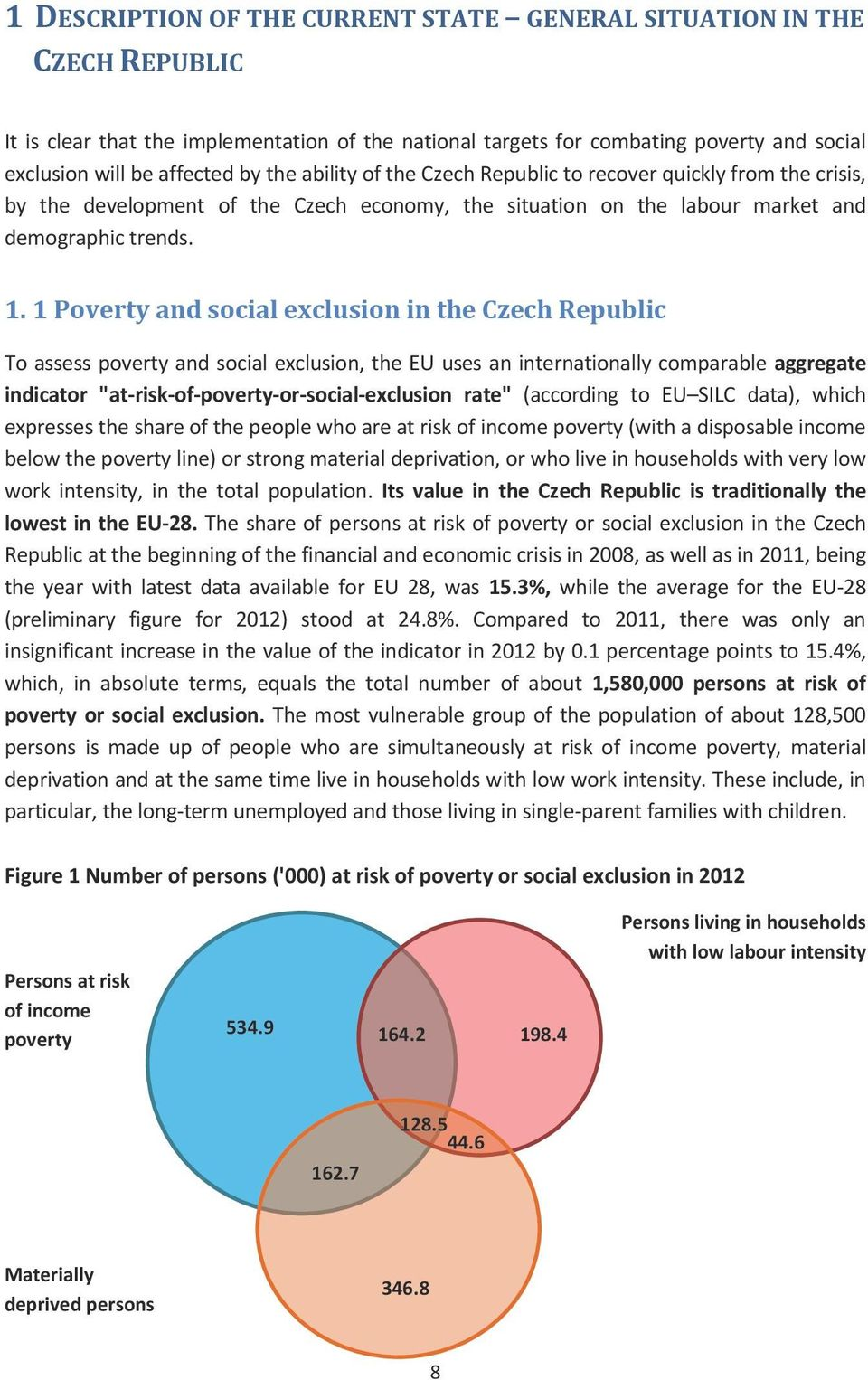 "1 Poverty and social exclusion in the Czech Republic To assess poverty and social exclusion, the EU uses an internationally comparable aggregate indicator ""at-risk-of-poverty-or-social-exclusion"