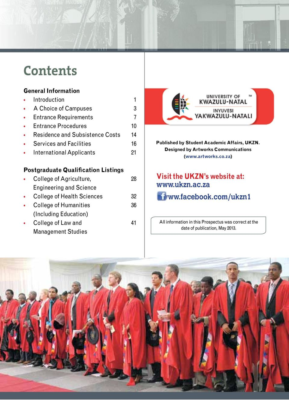 College of Humanities 36 (Including Education) College of Law and 41 Management Studies Published by Student Academic Affairs, UKZN.