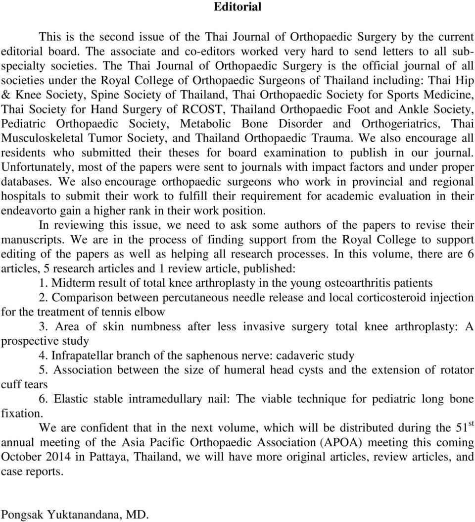 The Thai Journal of Orthopaedic Surgery is the official journal of all societies under the Royal College of Orthopaedic Surgeons of Thailand including: Thai Hip & Knee Society, Spine Society of
