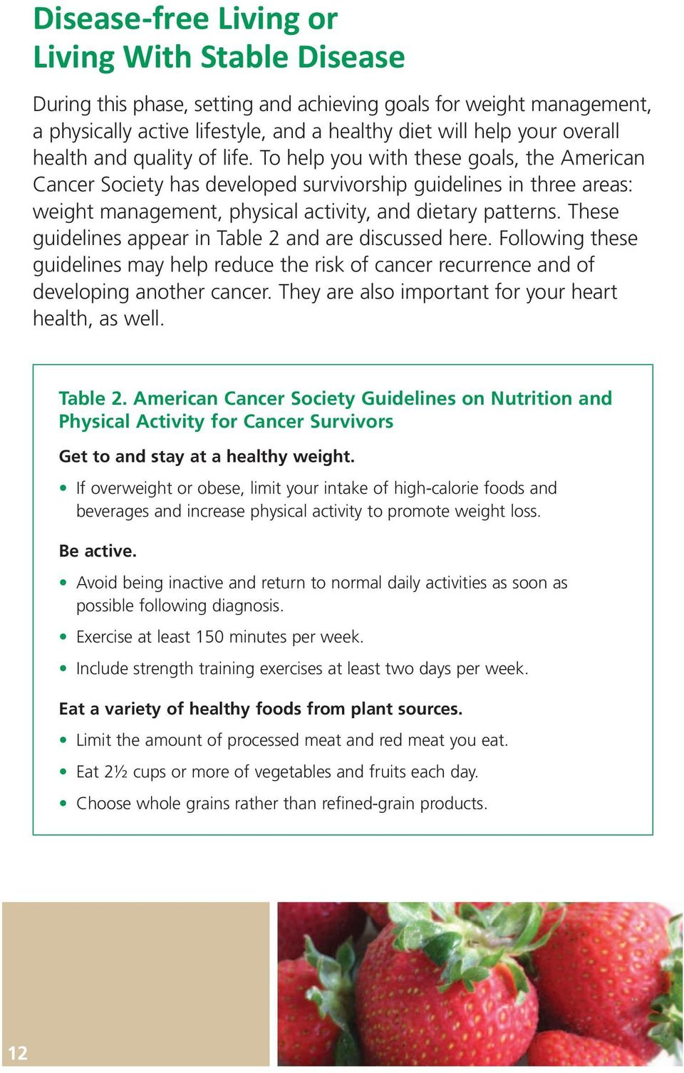 These guidelines appear in Table 2 and are discussed here. Following these guidelines may help reduce the risk of cancer recurrence and of developing another cancer.