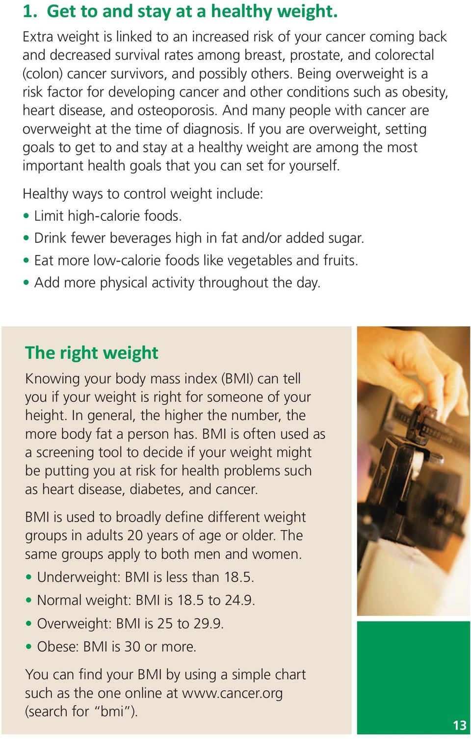 Being overweight is a risk factor for developing cancer and other conditions such as obesity, heart disease, and osteoporosis. And many people with cancer are overweight at the time of diagnosis.