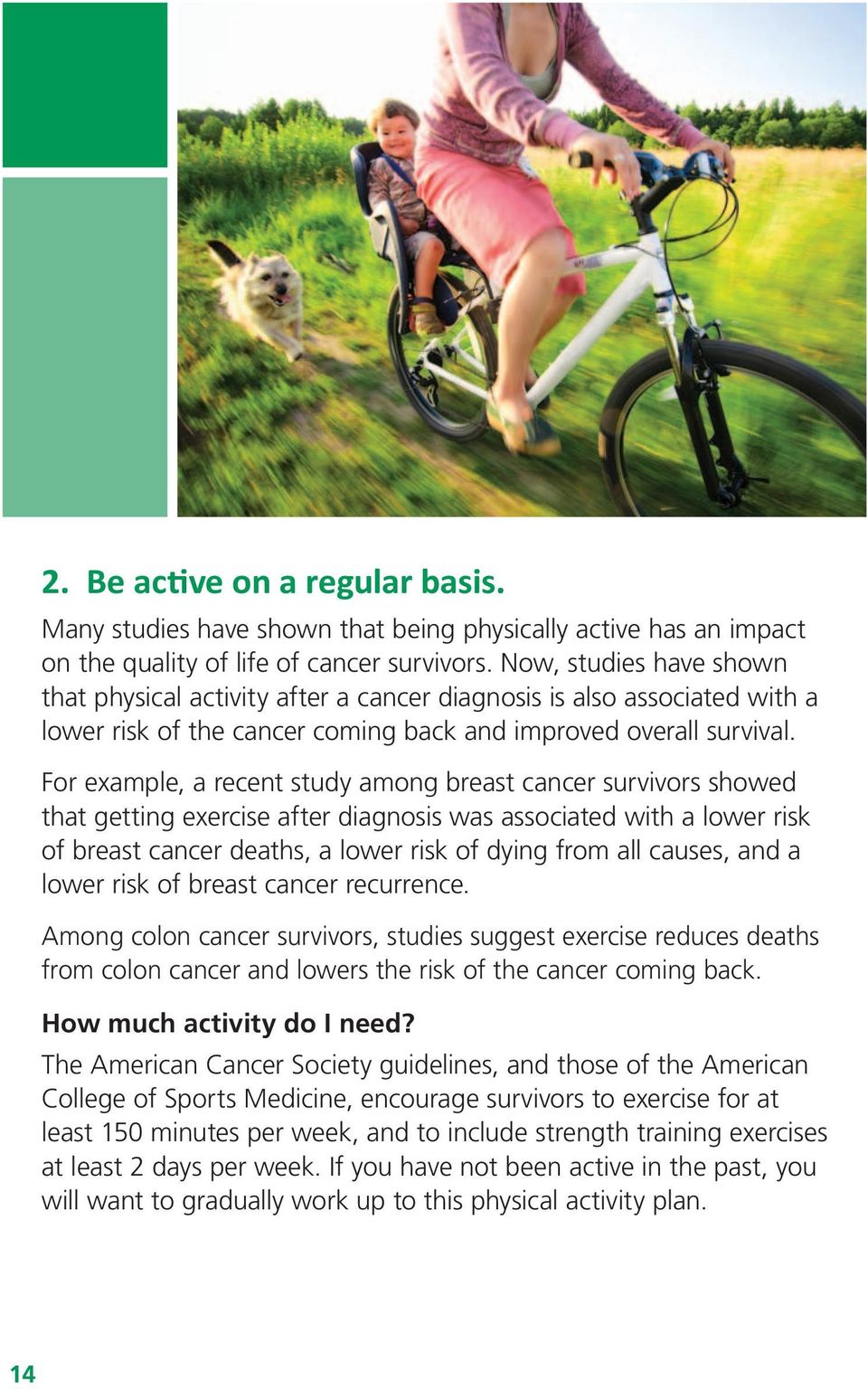 For example, a recent study among breast cancer survivors showed that getting exercise after diagnosis was associated with a lower risk of breast cancer deaths, a lower risk of dying from all causes,