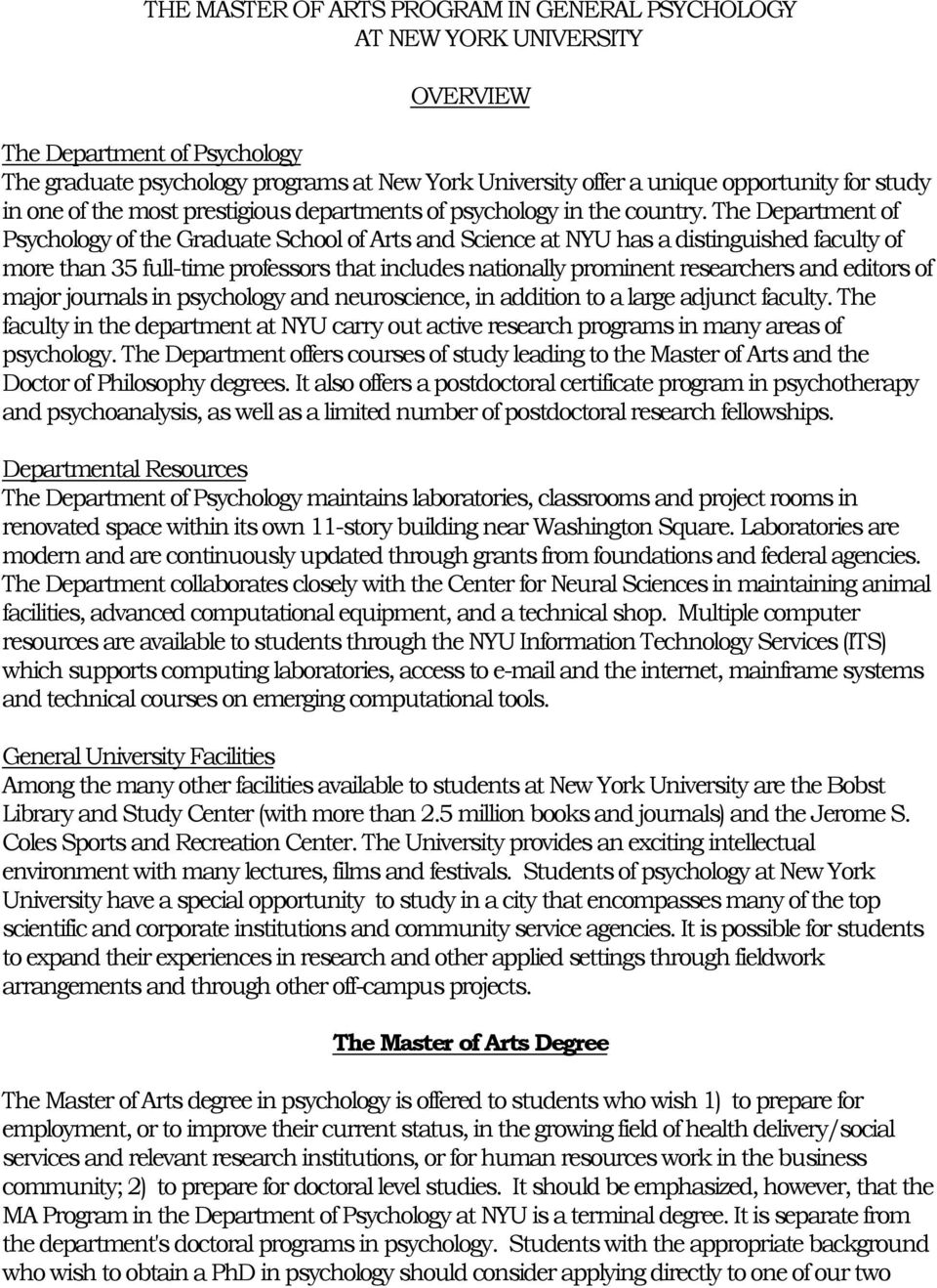 The Department of Psychology of the Graduate School of Arts and Science at NYU has a distinguished faculty of more than 35 full-time professors that includes nationally prominent researchers and