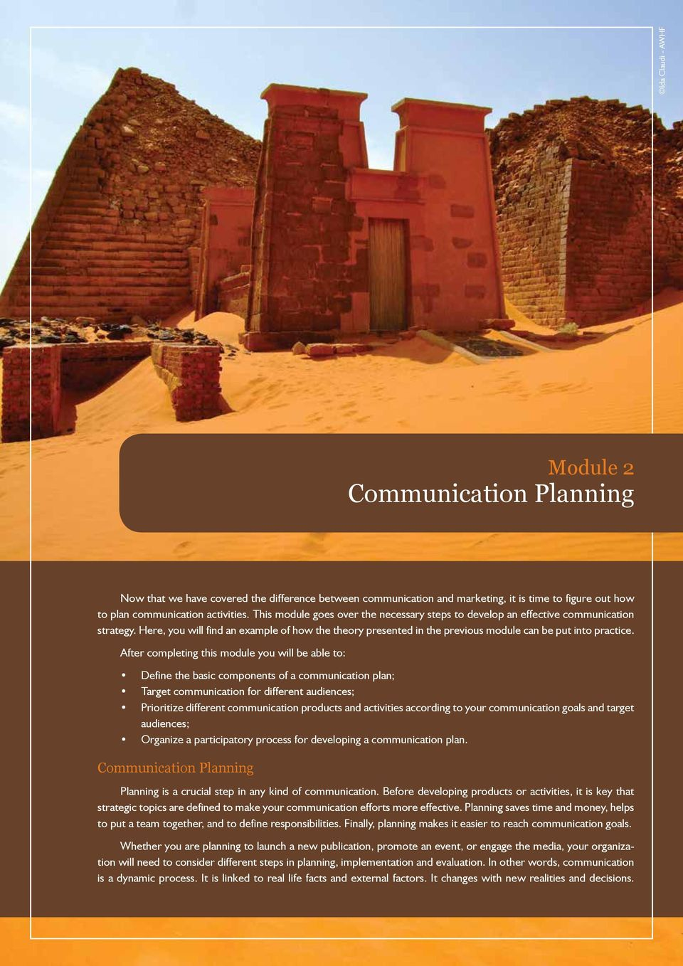 After completing this module you will be able to: Define the basic components of a communication plan; Target communication for different audiences; Prioritize different communication products and