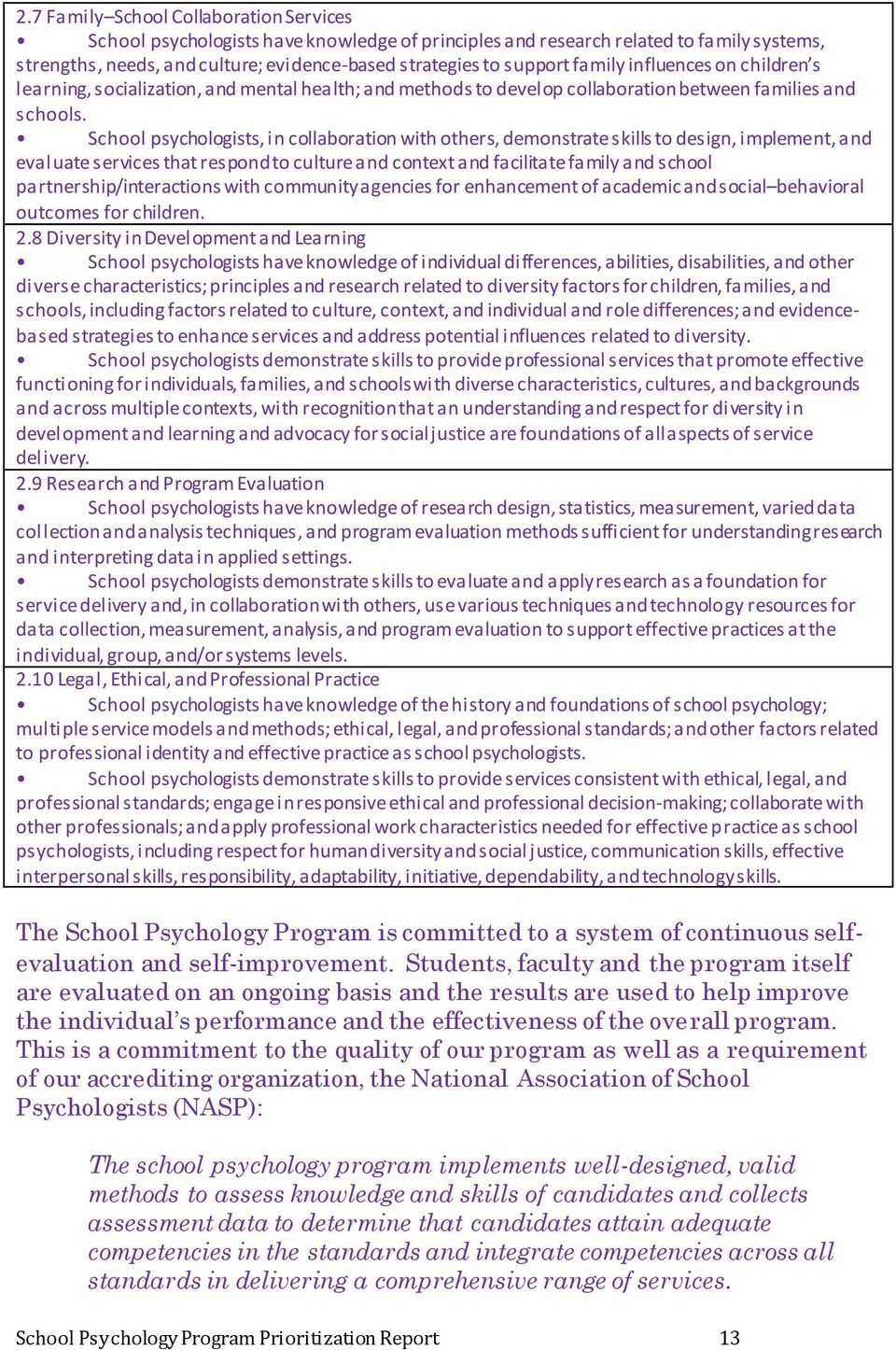 School psychologists, in collaboration with others, demonstrate skills to design, implement, and evaluate services that respond to culture and context and facilitate family and school