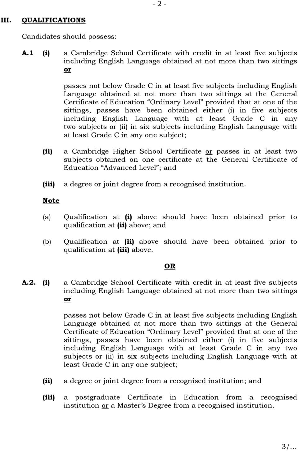 including English Language obtained at not more than two sittings at the General Certificate of Education Ordinary Level provided that at one of the sittings, passes have been obtained either (i) in