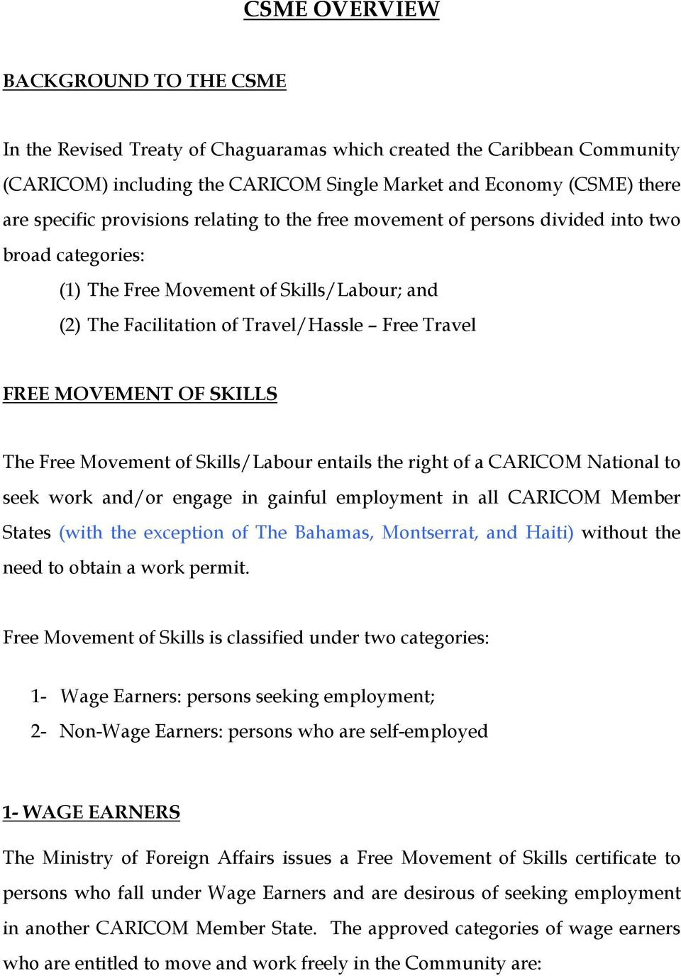 SKILLS The Free Movement of Skills/Labour entails the right of a CARICOM National to seek work and/or engage in gainful employment in all CARICOM Member States (with the exception of The Bahamas,