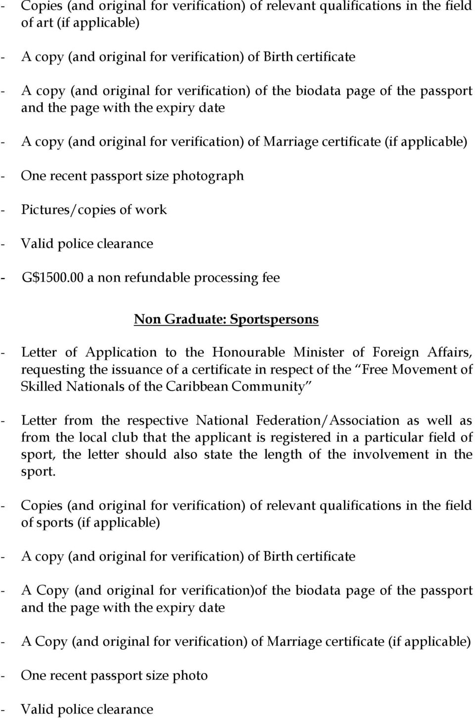 from the respective National Federation/Association as well as from the local club that the applicant is registered in a particular field of sport, the letter should also state the length of the