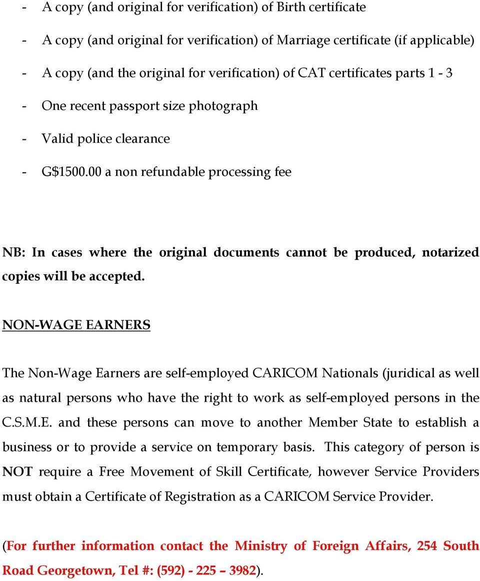 This category of person is NOT require a Free Movement of Skill Certificate, however Service Providers must obtain a Certificate of Registration as a CARICOM Service Provider.