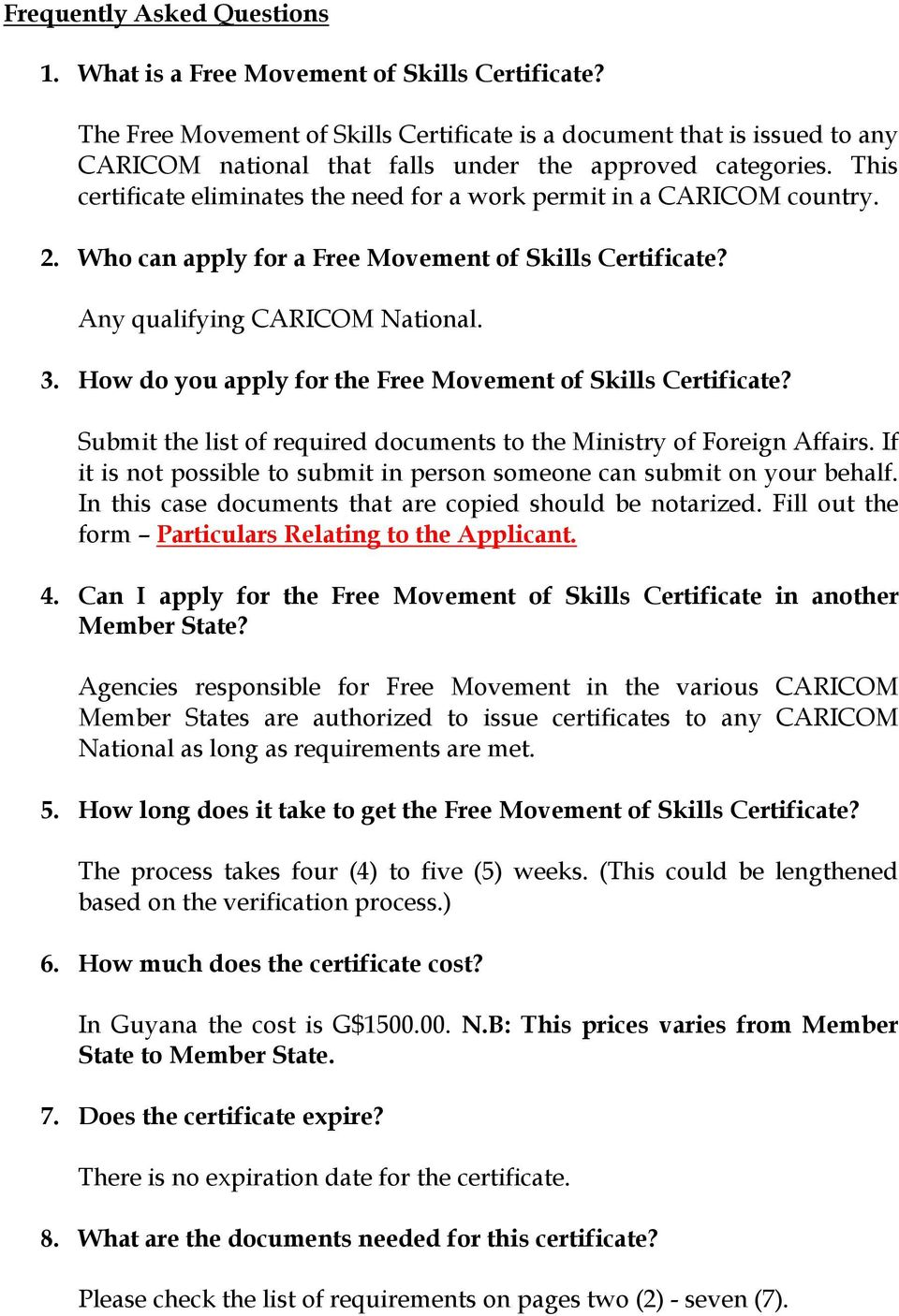 This certificate eliminates the need for a work permit in a CARICOM country. 2. Who can apply for a Free Movement of Skills Certificate? Any qualifying CARICOM National. 3.