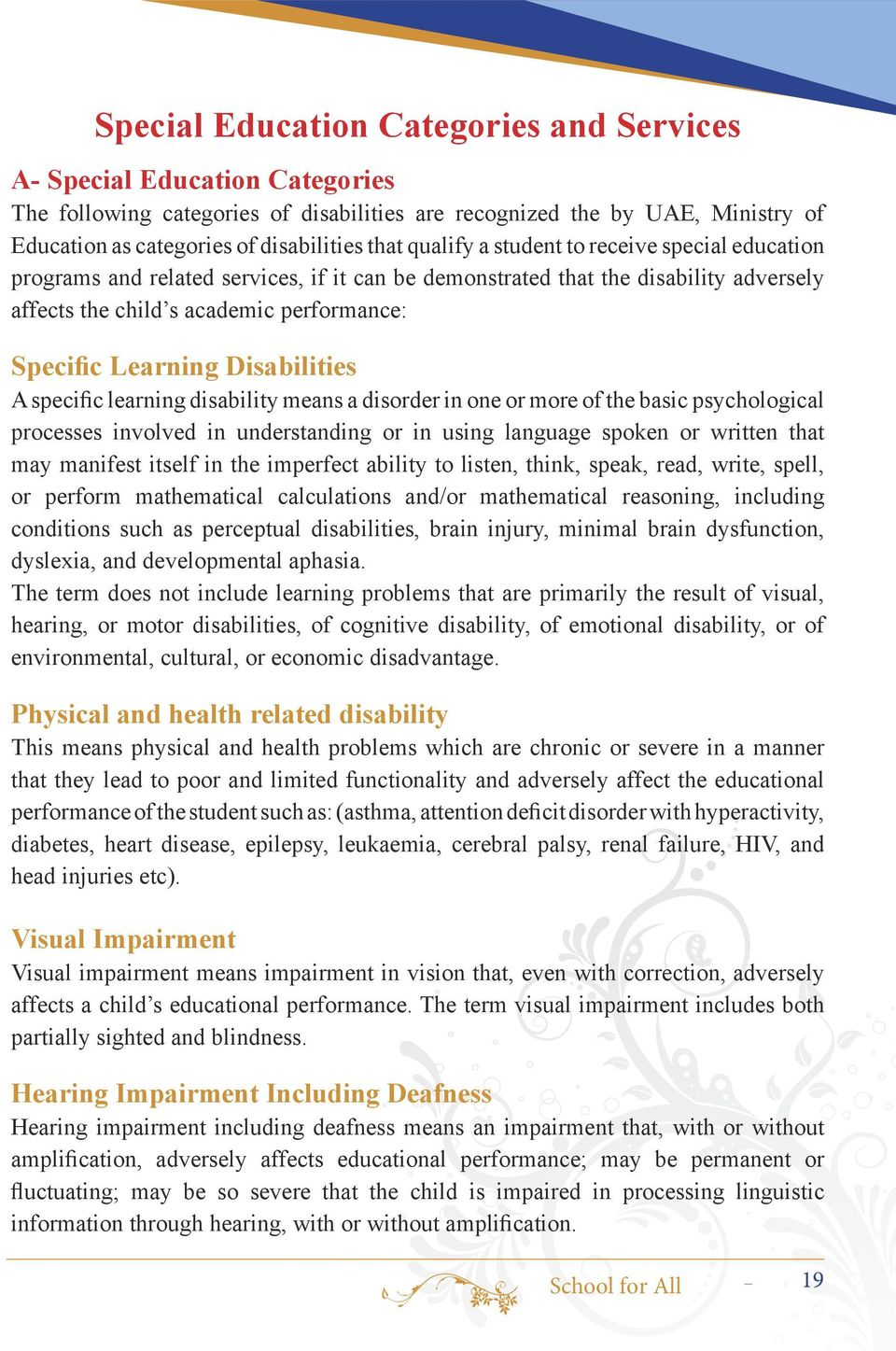 Disabilities A specific learning disability means a disorder in one or more of the basic psychological processes involved in understanding or in using language spoken or written that may manifest