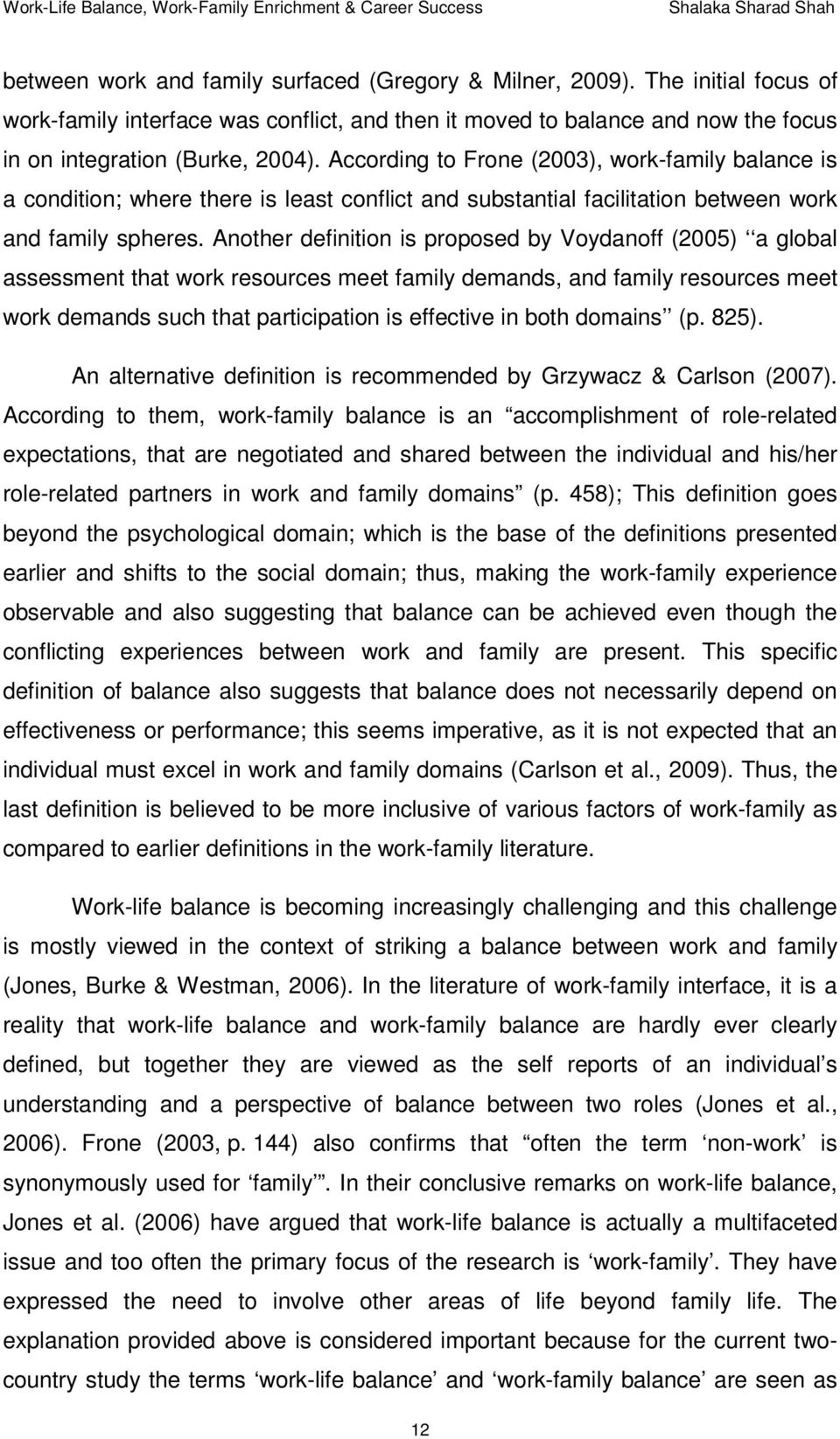 Another definition is proposed by Voydanoff (2005) a global assessment that work resources meet family demands, and family resources meet work demands such that participation is effective in both