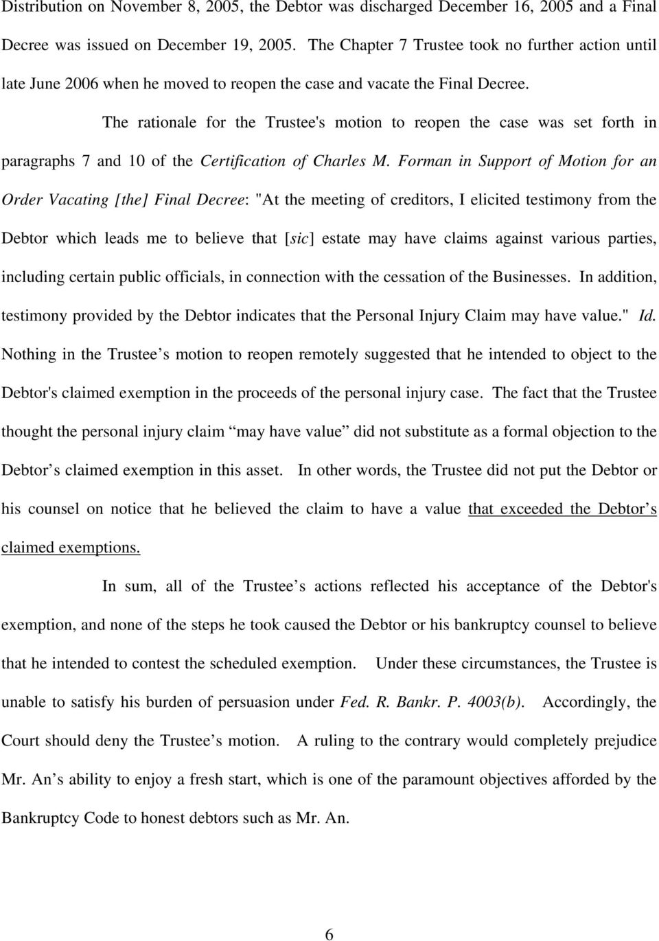 The rationale for the Trustee's motion to reopen the case was set forth in paragraphs 7 and 10 of the Certification of Charles M.