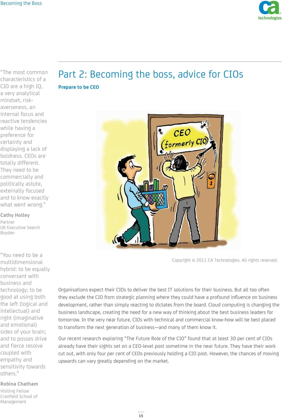 Part 2: Becoming the boss, advice for CIOs Prepare to be CEO Cathy Holley Partner UK Executive Search Boyden You need to be a multidimensional hybrid: to be equally conversant with business and