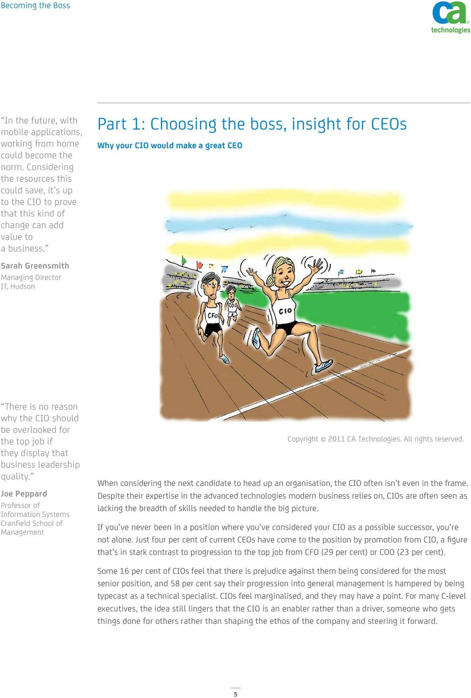 Part 1: Choosing the boss, insight for CEOs Why your CIO would make a great CEO Sarah Greensmith Managing Director IT, Hudson There is no reason why the CIO should be overlooked for the top job if