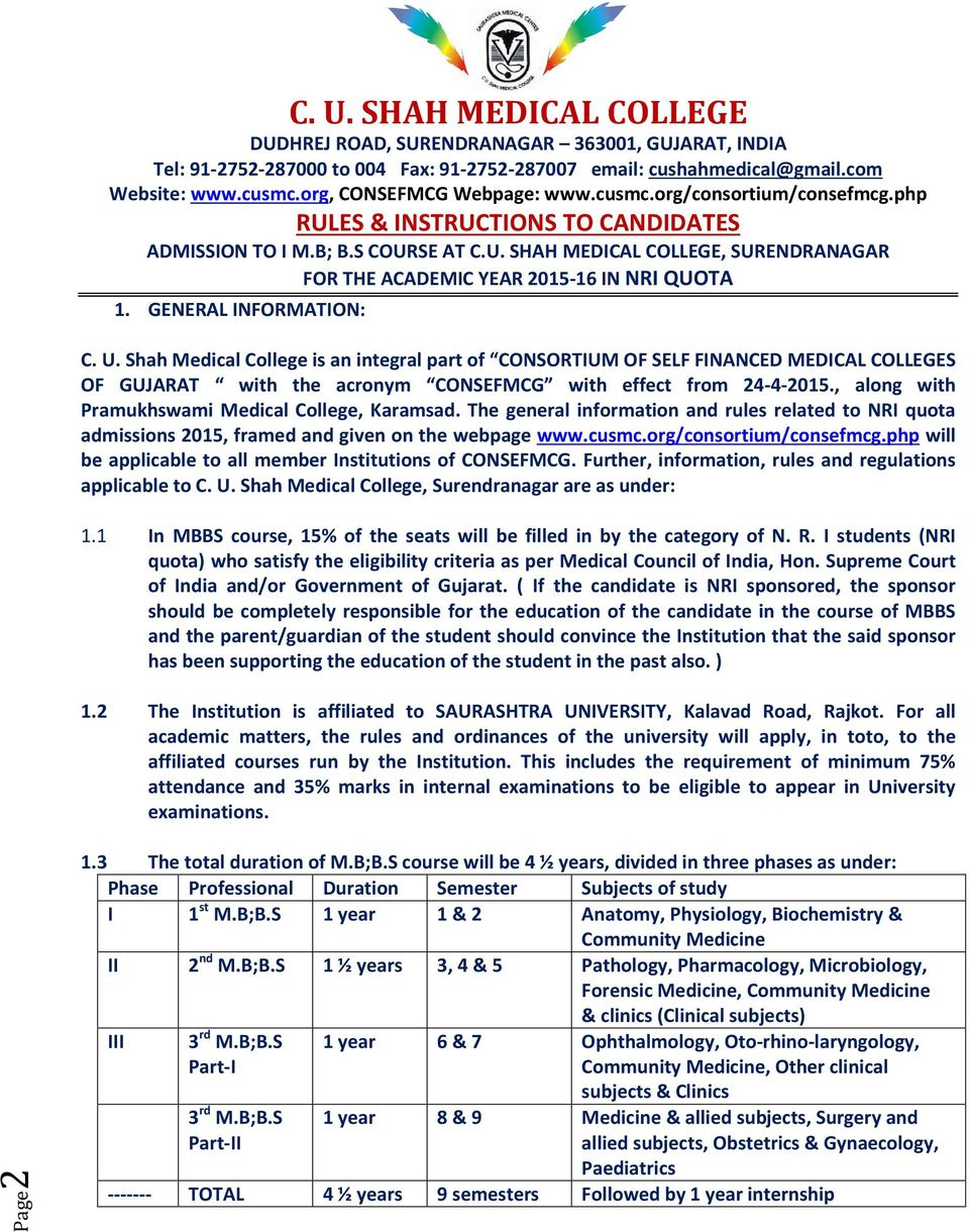 GENERAL INFORMATION: C. U. Shah Medical College is an integral part of CONSORTIUM OF SELF FINANCED MEDICAL COLLEGES OF GUJARAT with the acronym CONSEFMCG with effect from 24-4-2015.