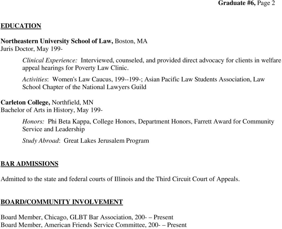 Activities: Women's Law Caucus, 199--199-; Asian Pacific Law Students Association, Law School Chapter of the National Lawyers Guild Carleton College, Northfield, MN Bachelor of Arts in History, May