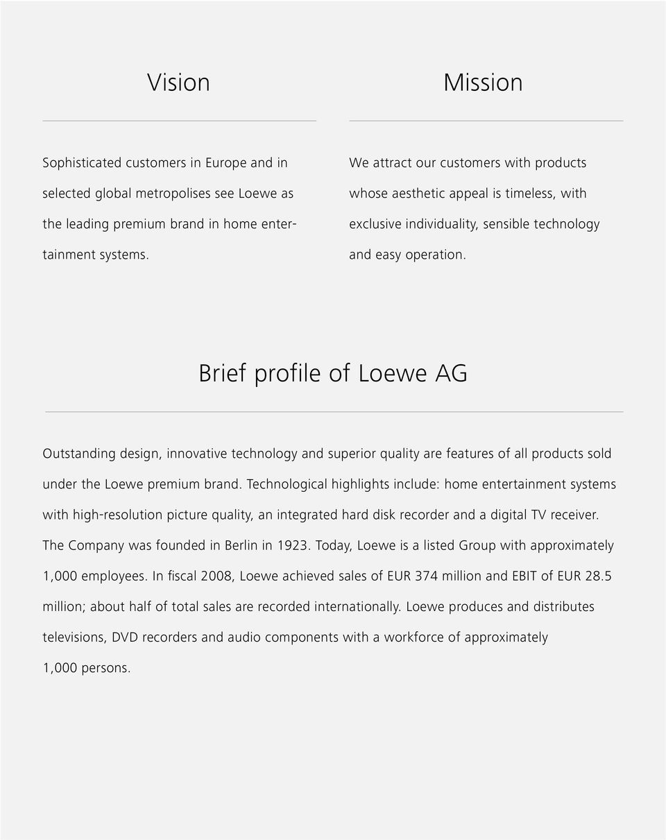 Brief profile of Loewe AG Outstanding design, innovative technology and superior quality are features of all products sold under the Loewe premium brand.