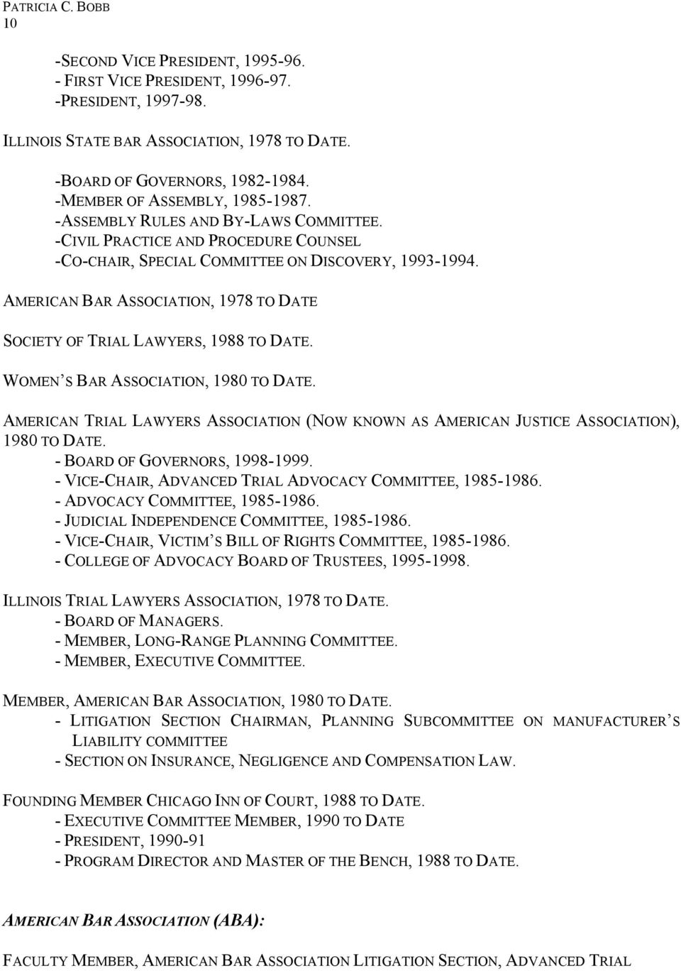 AMERICAN BAR ASSOCIATION, 1978 TO DATE SOCIETY OF TRIAL LAWYERS, 1988 TO DATE. WOMEN S BAR ASSOCIATION, 1980 TO DATE.
