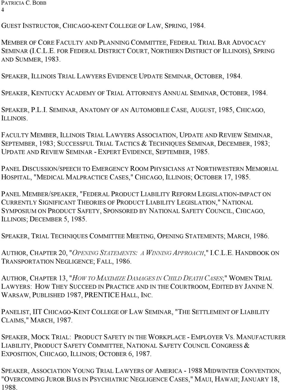 FACULTY MEMBER, ILLINOIS TRIAL LAWYERS ASSOCIATION, UPDATE AND REVIEW SEMINAR, SEPTEMBER, 1983; SUCCESSFUL TRIAL TACTICS & TECHNIQUES SEMINAR, DECEMBER, 1983; UPDATE AND REVIEW SEMINAR - EXPERT