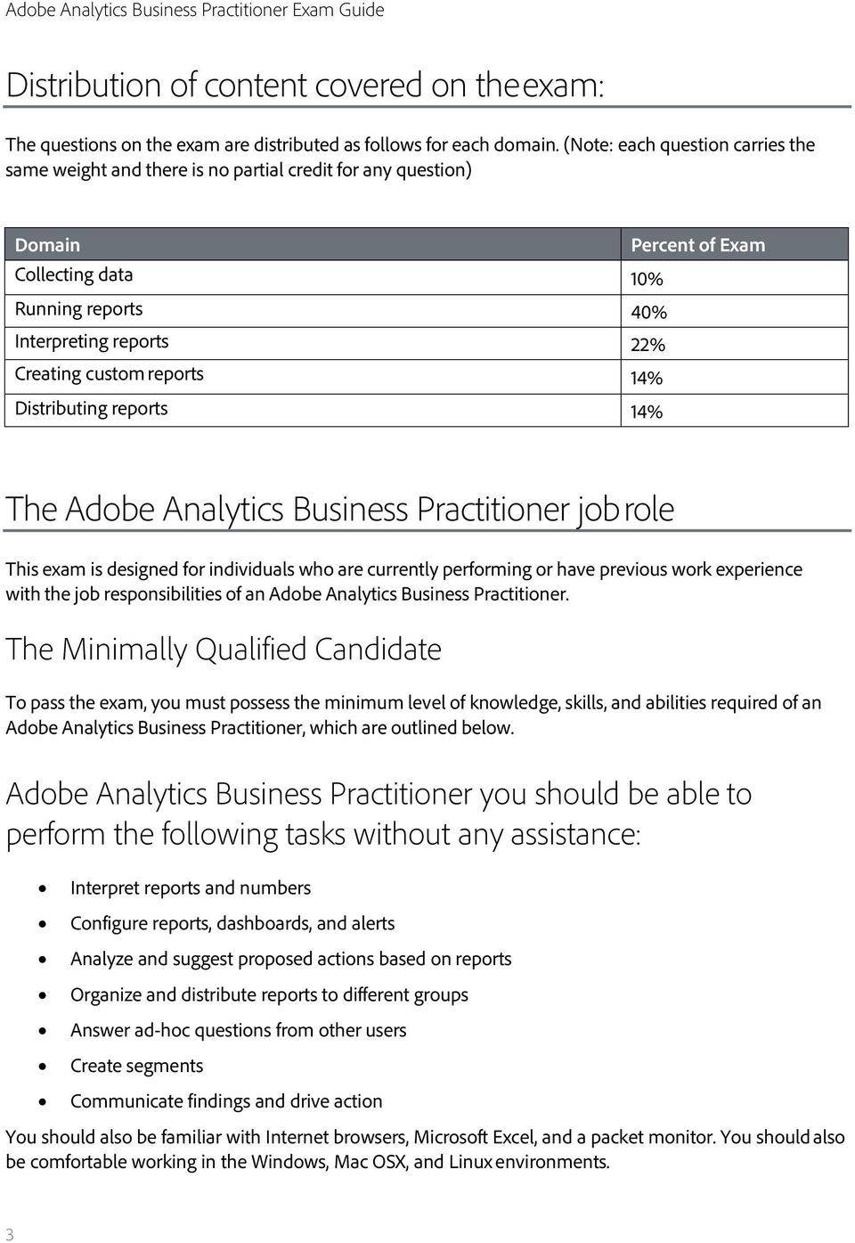 reports 14% Distributing reports 14% The Adobe Analytics Business Practitioner job role This exam is designed for individuals who are currently performing or have previous work experience with the