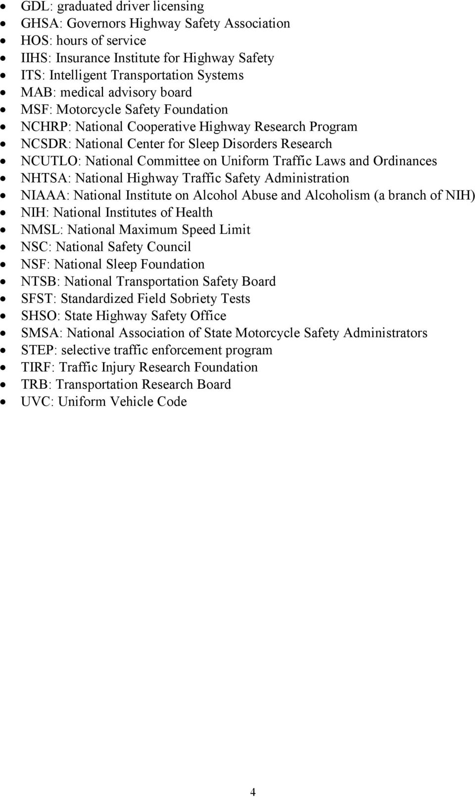 Laws and Ordinances NHTSA: National Highway Traffic Safety Administration NIAAA: National Institute on Alcohol Abuse and Alcoholism (a branch of NIH) NIH: National Institutes of Health NMSL: National