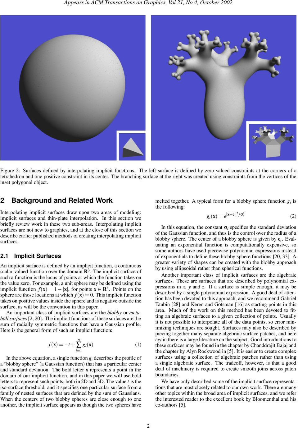 modeling: implicit surfaces and thin-plate interpolation In this section we briefly review work in these two sub-areas Interpolating implicit surfaces are not new to graphics, and at the close of