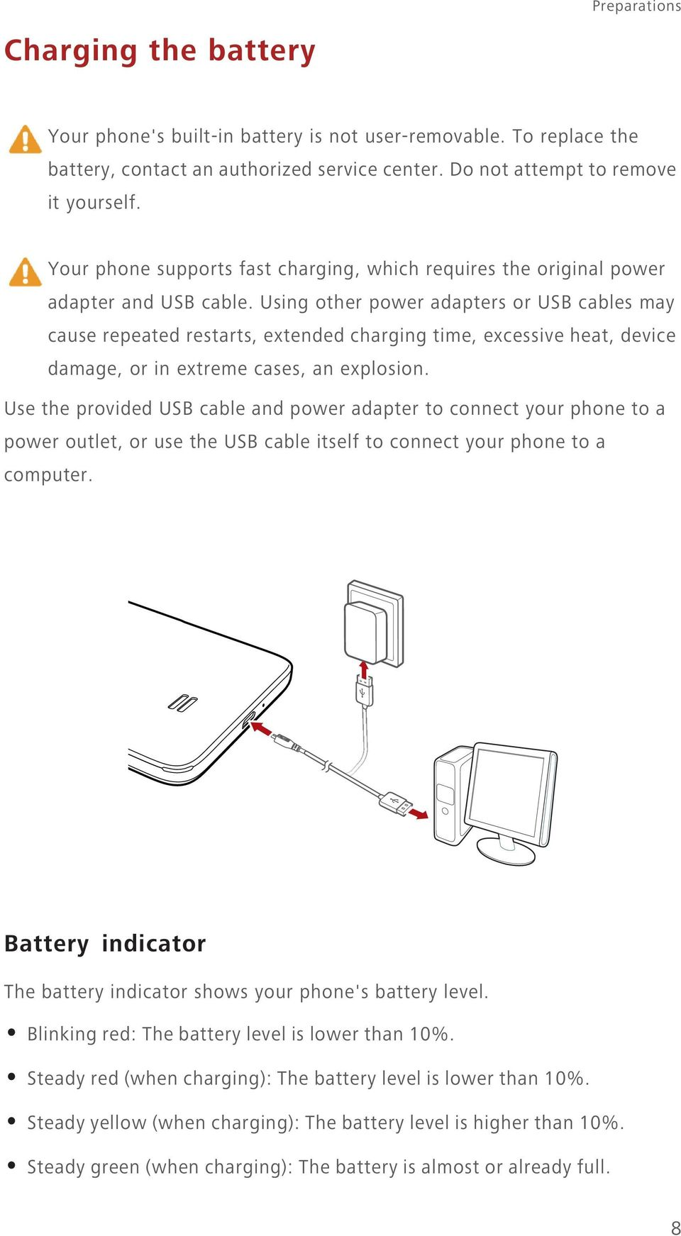 Using other power adapters or USB cables may cause repeated restarts, extended charging time, excessive heat, device damage, or in extreme cases, an explosion.