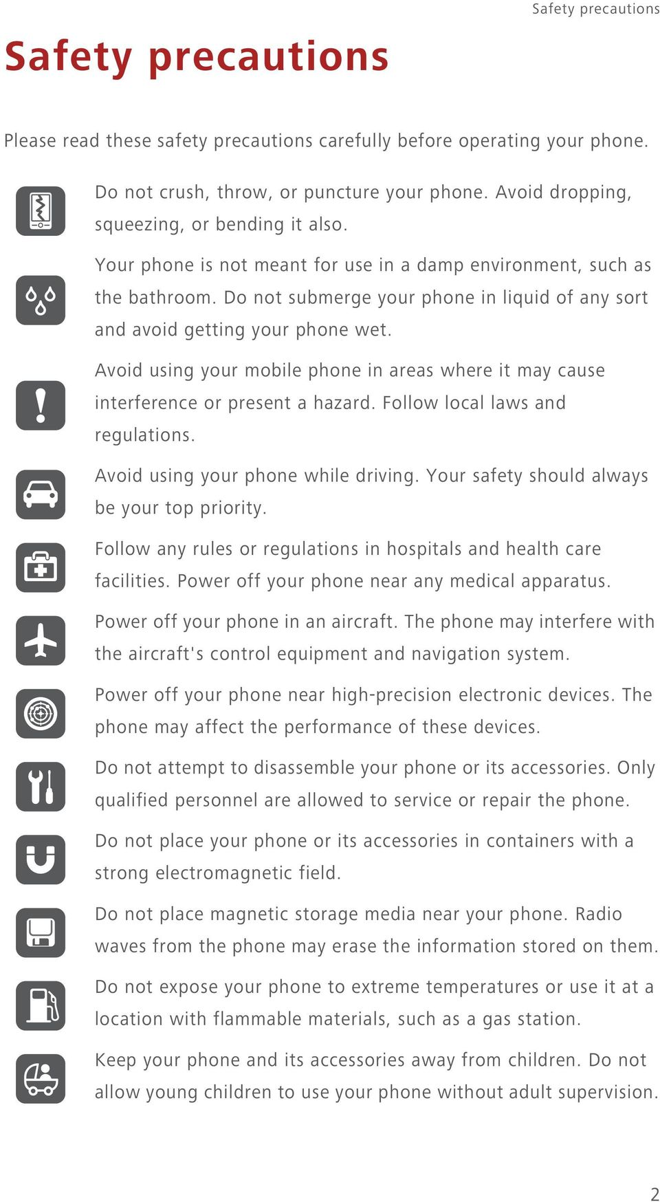 Do not submerge your phone in liquid of any sort and avoid getting your phone wet. Avoid using your mobile phone in areas where it may cause interference or present a hazard.