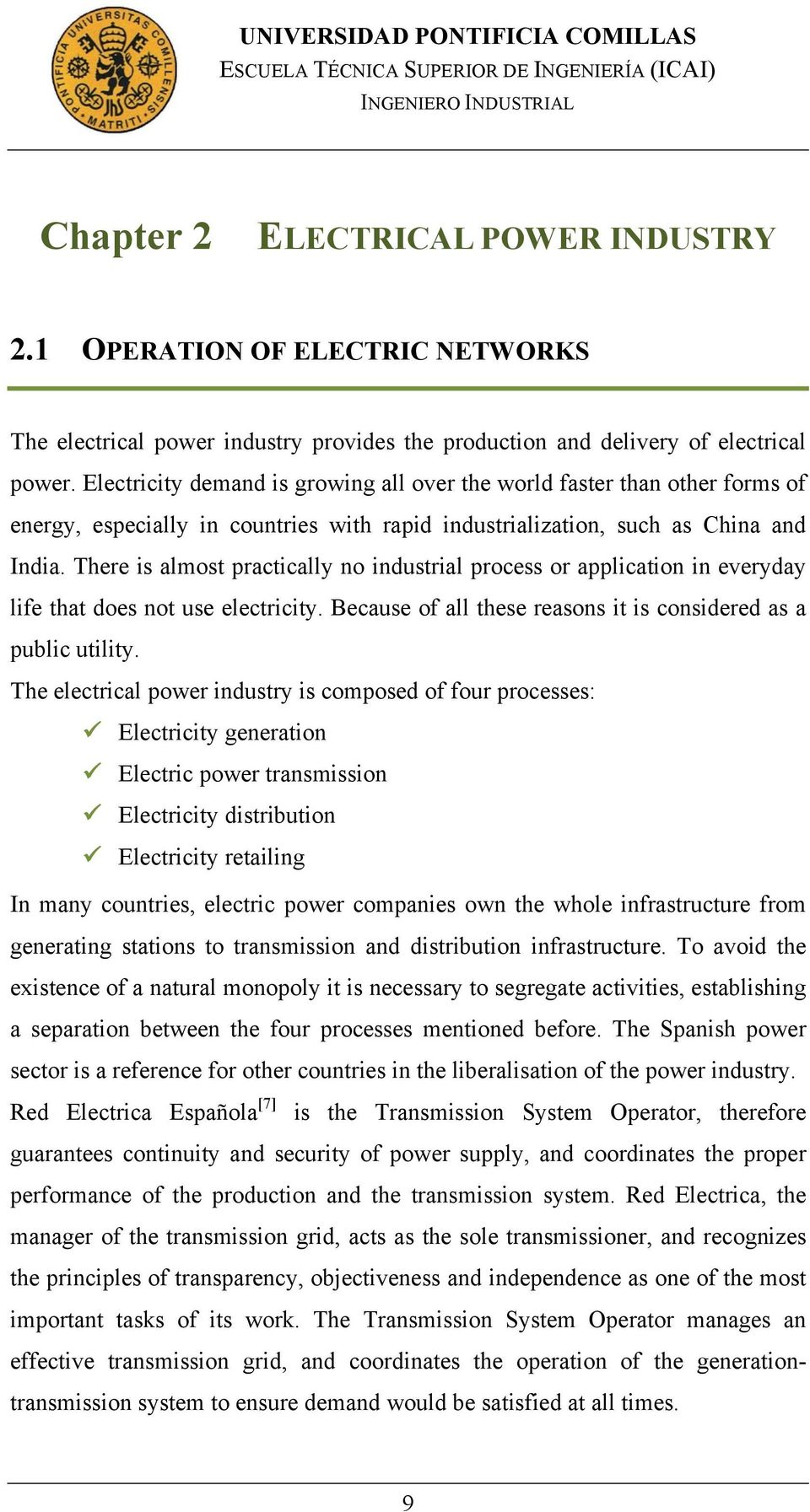 There is almost practically no industrial process or application in everyday life that does not use electricity. Because of all these reasons it is considered as a public utility.