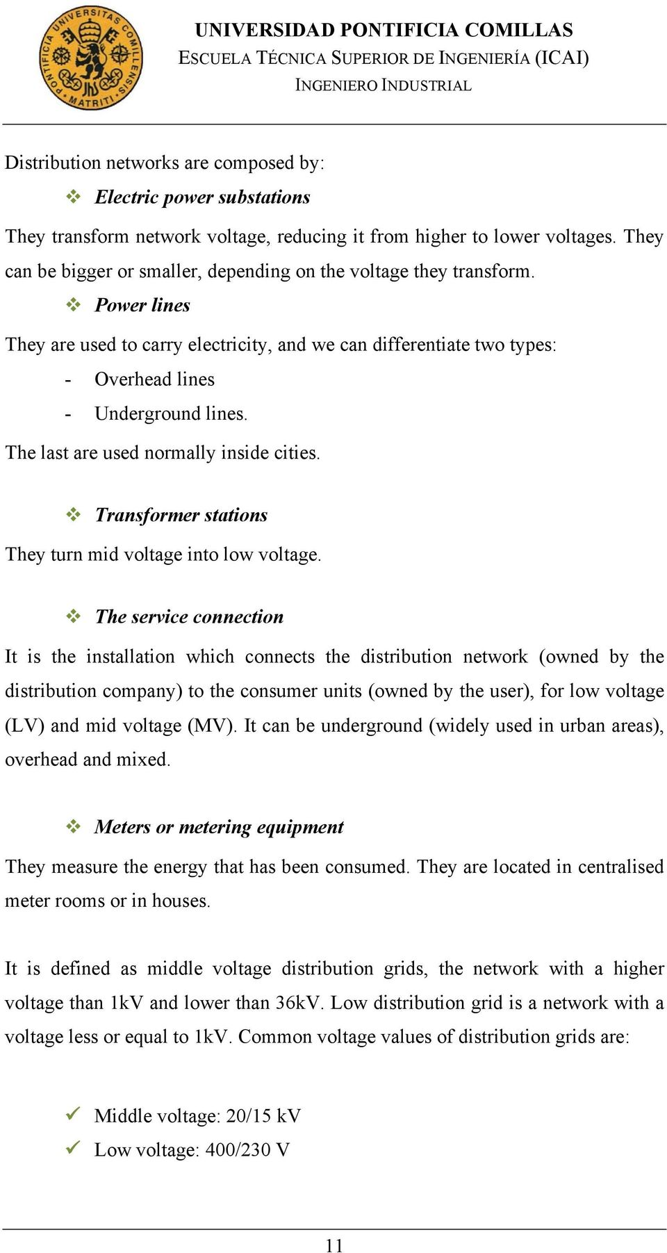 "The last are used normally inside cities. "" Transformer stations They turn mid voltage into low voltage."