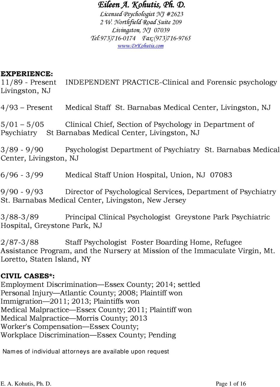 Barnabas Medical Center, Livingston, NJ 5/01 5/05 Clinical Chief, Section of Psychology in Department of Psychiatry St Barnabas Medical Center, Livingston, NJ 3/89-9/90 Psychologist Department of