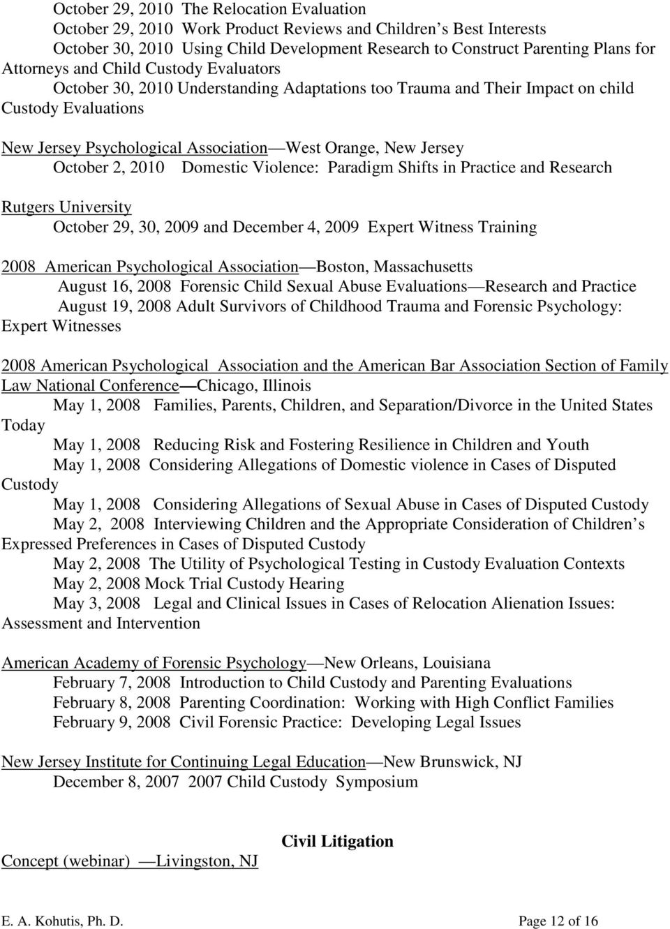 October 2, 2010 Domestic Violence: Paradigm Shifts in Practice and Research Rutgers University October 29, 30, 2009 and December 4, 2009 Expert Witness Training 2008 American Psychological