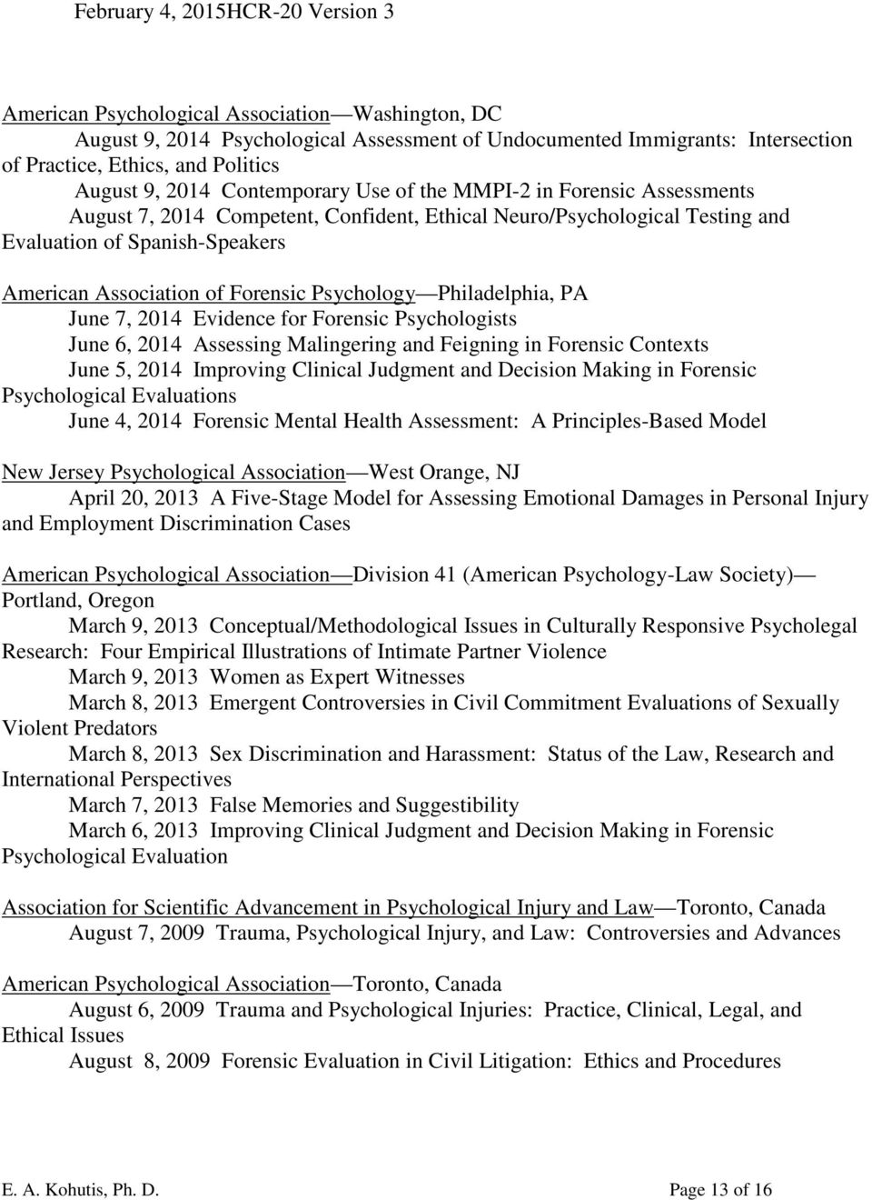 of Forensic Psychology Philadelphia, PA June 7, 2014 Evidence for Forensic Psychologists June 6, 2014 Assessing Malingering and Feigning in Forensic Contexts June 5, 2014 Improving Clinical Judgment