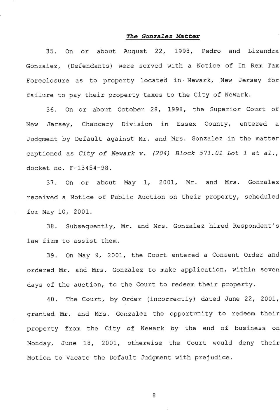 property taxes to the City of Newark. 36. On or about October 28, 1998, the Superior Court of New Jersey, Chancery Division in Essex County, entered a Judgment by Default against Mr. and Mrs.