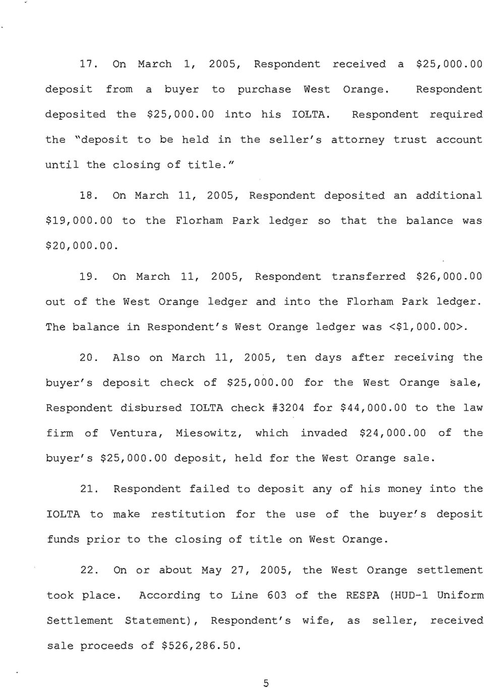 00 to the Florham Park ledger so that the balance was $20,000.00. 19. On March 11, 2005, Respondent transferred $26,000.00 out of the West Orange ledger and into the Florham Park ledger.
