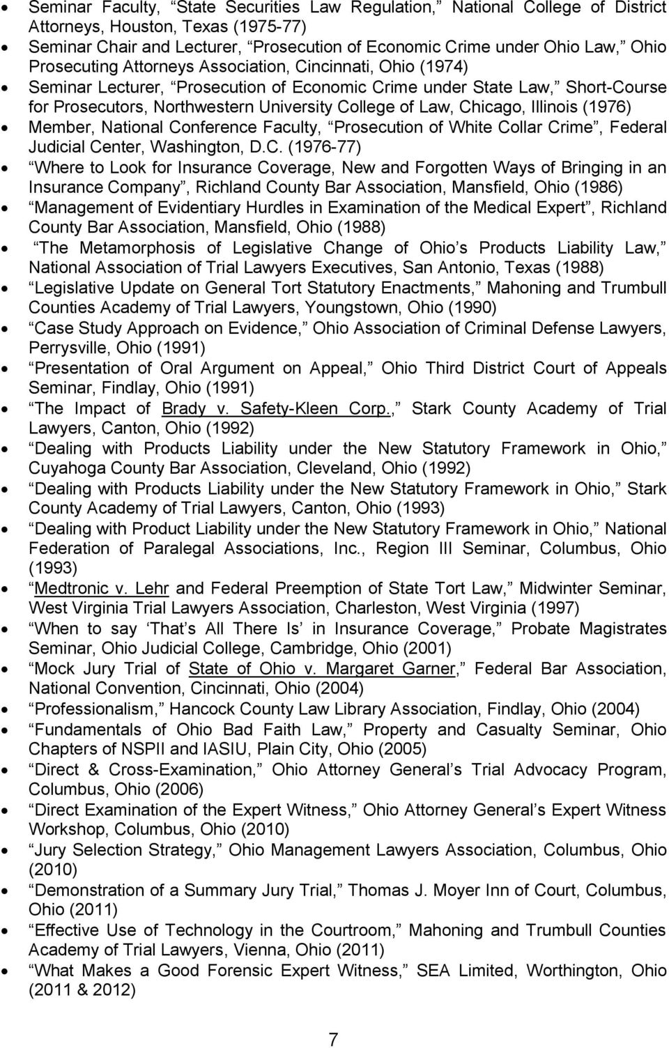 Chicago, Illinois (1976) Member, National Conference Faculty, Prosecution of White Collar Crime, Federal Judicial Center, Washington, D.C. (1976-77) Where to Look for Insurance Coverage, New and