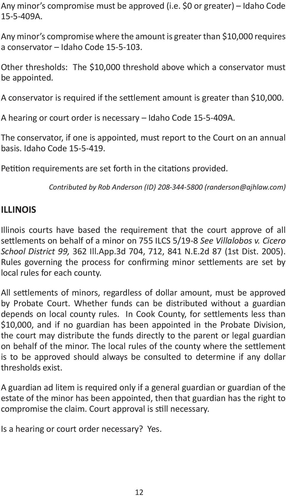 A hearing or court order is necessary Idaho Code 15-5-409A. The conservator, if one is appointed, must report to the Court on an annual basis. Idaho Code 15-5-419.