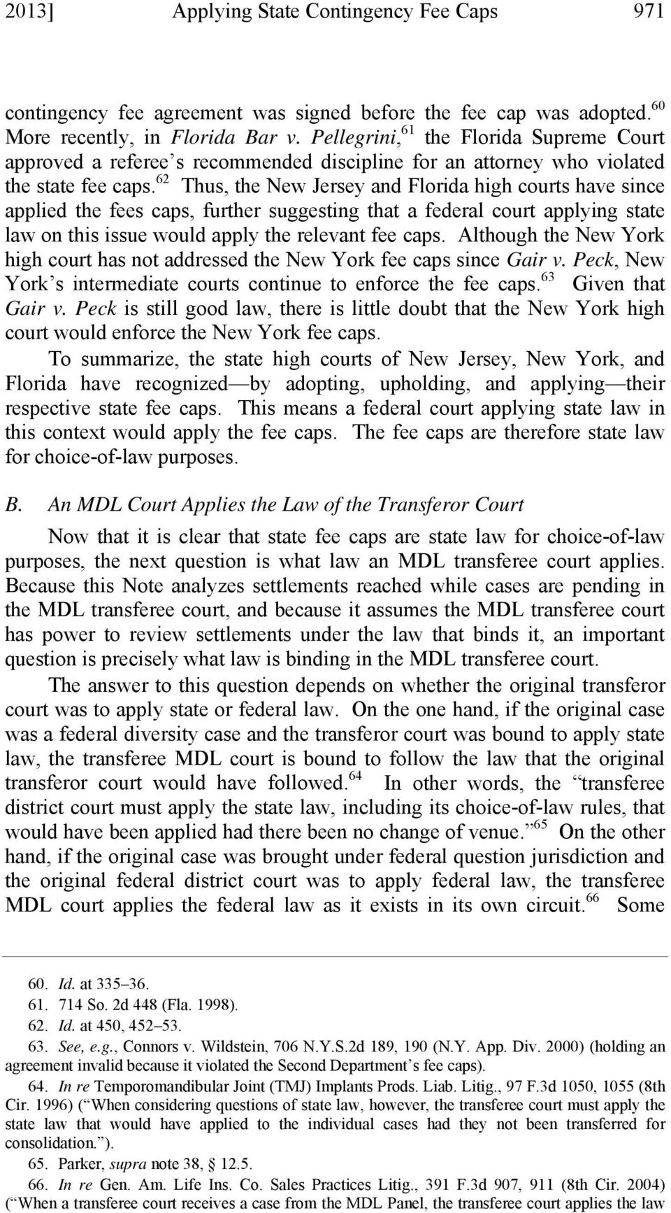 62 Thus, the New Jersey and Florida high courts have since applied the fees caps, further suggesting that a federal court applying state law on this issue would apply the relevant fee caps.